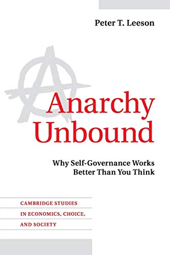 Anarchy Unbound: Why Self-Governance Works Better Than You Think (Cambridge Studies in Economics, Choice, and Society)
