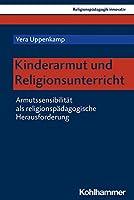 Kinderarmut Und Religionsunterricht: Armutssensibilitat ALS Religionspadagogische Herausforderung (Religionspadagogik Innovativ)
