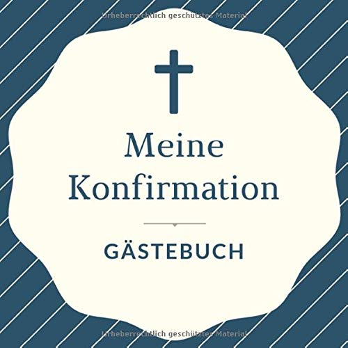Meine Konfirmation Gästebuch: Konfirmations Gästebuch als Eintragbuch | 21 cm x21 cm | 120 Seiten | Konfirmationssgeschenk