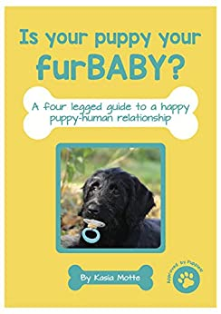 Book: A four-legged guide to a happy puppy-human relationship. by [Kasia Motte]