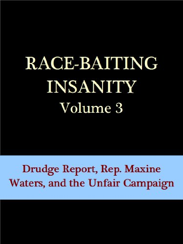 Race Baiting Insanity: Drudge Report, Rep. Maxine Waters, and the Unfair Campaign (Race-Baiting Insanity Series #3) (English Edition)