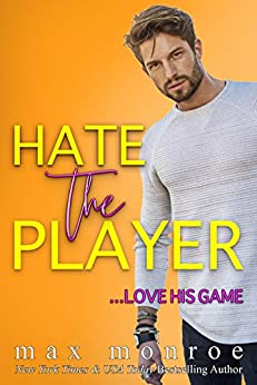 Hate the Player: An Enemies-to-Lovers Romantic Comedy by [Max Monroe ]