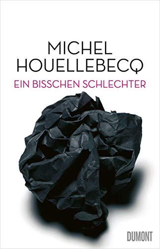 Buchseite und Rezensionen zu 'Ein bisschen schlechter: Neue Interventionen' von Michel Houellebecq
