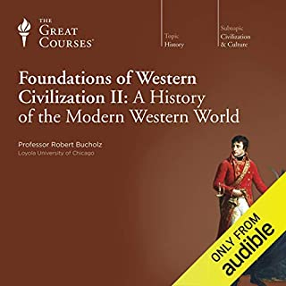 Foundations of Western Civilization II: A History of the Modern Western World                   Written by:                                                                                                                                 Robert Bucholz,                                                                                        The Great Courses                               Narrated by:                                                                                                                                 Robert Bucholz                      Length: 24 hrs and 35 mins     5 ratings     Overall 4.4