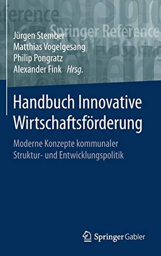 Handbuch Innovative Wirtschaftsförderung: Moderne Konzepte kommunaler Struktur- und Entwicklungspolitik (Springer Reference Wirtschaft)