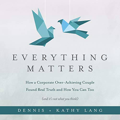 Everything Matters Audiobook By Dennis Lang, Kathy Lang cover art