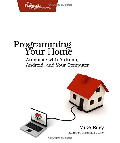 Compare Textbook Prices for Programming Your Home: Automate With Arduino, Android, and Your Computer Pragmatic Programmers 1 Edition ISBN 9781934356906 by Riley, Mike