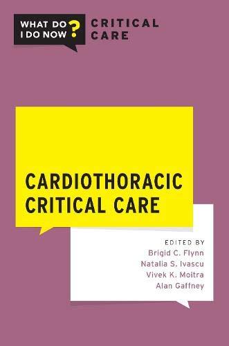 Compare Textbook Prices for Cardiothoracic Critical Care WHAT DO I DO NOW CRITICAL CARE 1 Edition ISBN 9780190082482 by Flynn, Brigid,Ivascu, Natalia S.,Moitra, Vivek K.,Gaffney, Alan,Flynn, Brigid