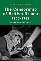 The Censorship of British Drama 1900-1968 Volume 3: The Fifties (Exeter Performance Studies)