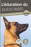 L'ÉDUCATION DU BERGER BELGE MALINOIS - Edition 2020 enrichie: Toutes les astuces pour un Berger Belge Malinois bien éduqué