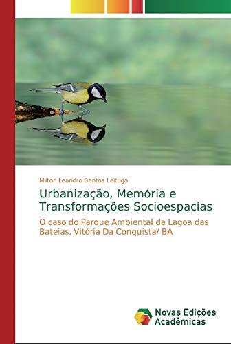 Urbanização, Memória e Transformações Socioespacias: O caso do Parque Ambiental da Lagoa das Bateias, Vitória Da Conquista/ BA