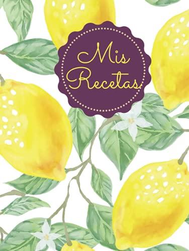 Mis Recetas: Recetario de cocina para escribir. Cuaderno en blanco para anotar hasta 100 recetas y notas.