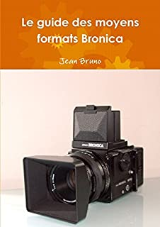Le guide des moyens formats Bronica (LLB.PRATIQUE) (French Edition)