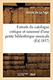 Extraits du catalogue critique et raisonné d'une petite bibliothèque musicale, par Adrien de La Fage (Littérature)