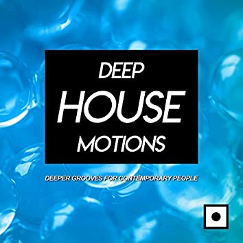 Deep House Motions (Deeper Grooves For Contemporary People)
