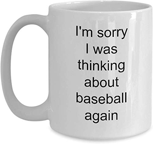 LETE You will always be my best gift Baseball Related Gifts Baseball Umpire Gifts - I\'m Sorry I Was Thinking About Baseball Again Funny Ceramic Coffee Mug