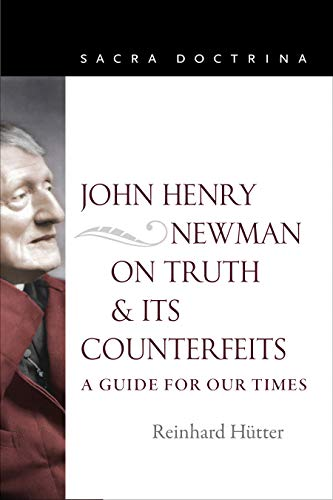 John Henry Newman on Truth and Its Counterfeits: A Guide for Our Times (Sacra Doctrina)