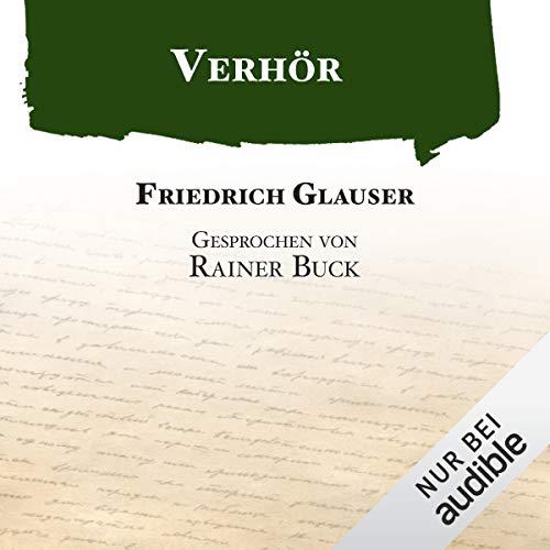 Verhör                   Autor:                                                                                                                                 Friedrich Glauser                               Sprecher:                                                                                                                                 Rainer Buck                      Spieldauer: 38 Min.     38 Bewertungen     Gesamt 4,5