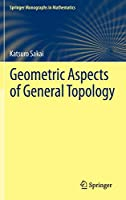 Geometric Aspects of General Topology (Springer Monographs in Mathematics)