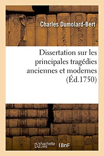 Dissertation sur les principales tragédies anciennes et modernes: qui ont paru sur...