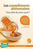 Les compléments alimentaires - Vrais alliés de votre santé ?: Comprendre le principe et savoir les utiliser à bon escient en toute sécurité