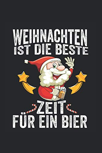 Weihnachten ist die beste Zeit für ein Bier: Weihnachtsmann Nikolaus Notizbuch Tagebuch Liniert A5 6x9 Zoll Logbuch Planer Geschenk