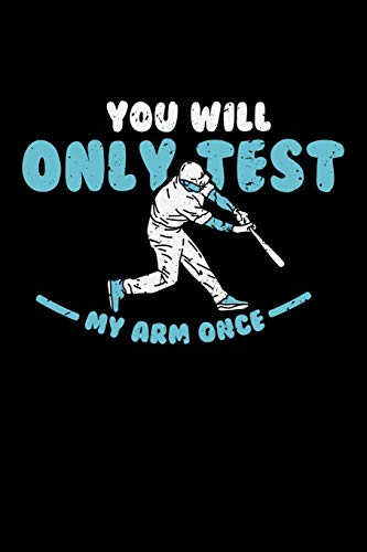 You'll Only Test My Arm Once: 120 Pages I 6x9 I Monthly Planner I Funny Baseball Catcher & Hitter Gifts