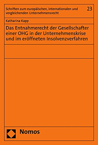 Das Entnahmerecht der Gesellschafter einer OHG in der Unternehmenskrise und im eröffneten Insolvenzverfahren (Schriften zum europäischen, internationalen und vergleichenden Unternehmensrecht 23)
