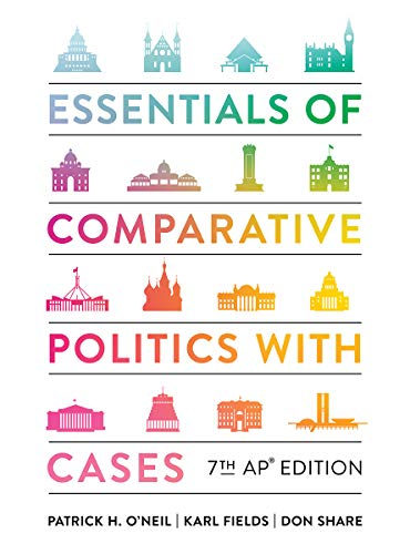Compare Textbook Prices for Essentials of Comparative Politics with Cases Seventh AP® Edition ISBN 9780393542240 by O'Neil, Patrick H.,Fields, Karl J.,Share, Don
