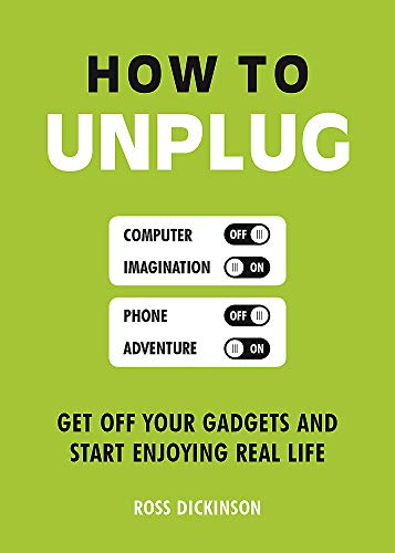 How to Unplug: Get Off Your Gadgets and Start Enjoying Real Life