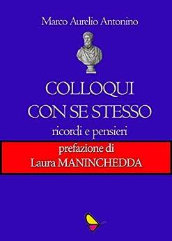 Colloqui con se stesso: Ricordi e pensieri (Italian Edition) por [Marco Aurelio]