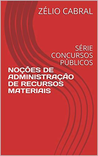 NOÇÕES DE ADMINISTRAÇÃO DE RECURSOS MATERIAIS: SÉRIE CONCURSOS PÚBLICOS