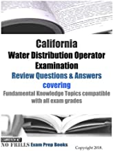 California Water Distribution Operator Examination Review Questions & Answers: covering Fundamental Knowledge Topics compatible with all exam grades