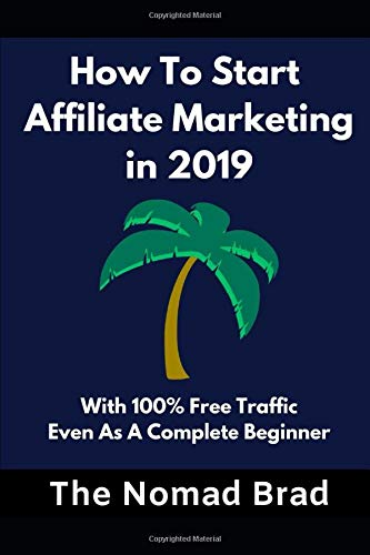 How To Start Affiliate Marketing in 2019: With 100% Free Traffic, Even As A Complete Beginner