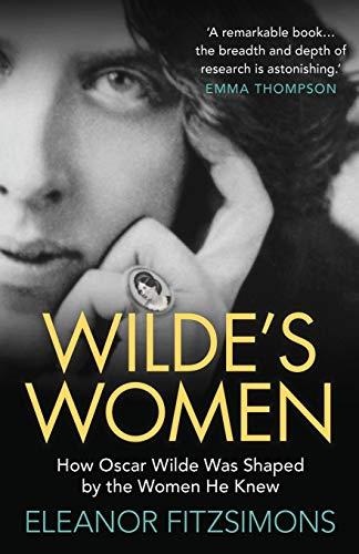 Wildes Women: How Oscar Wilde was Shaped by the Women he Knew