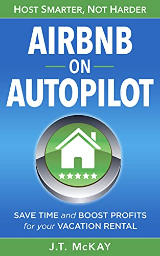 Airbnb on Autopilot: Guide to Hosting Smarter, Not Harder   Save Time & Boost Profits for Your Vacation Rental (English Edition)