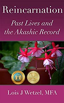Reincarnation: Past Lives and the Akashic Record by [Lois J. Wetzel]