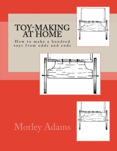 Compare Textbook Prices for Toy-Making at Home: How to make a hundred toys from odds and ends  ISBN 9781482766202 by Adams, Morley