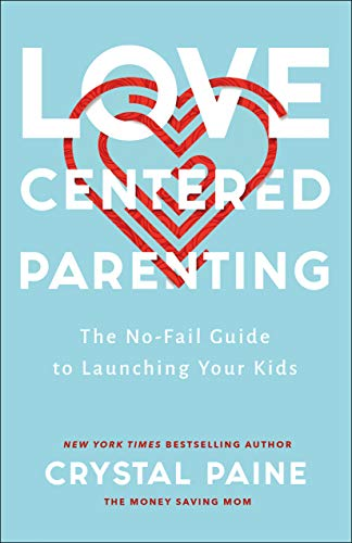 Compare Textbook Prices for Love-centered Parenting: The No-fail Guide to Launching Your Kids  ISBN 9780764237225 by Paine, Crystal