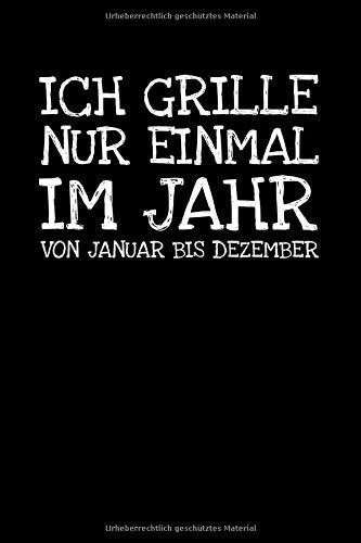 Ich Grille Nur Einmal Im Jahr Von Januar Bis Deze: Notizbuch Journal Tagebuch 100 linierte Seiten | 6x9 Zoll (ca. DIN A5)