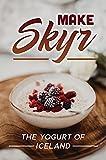 Make Skyr: The Yogurt Of Iceland: Skyrim Sweet Roll Recipe (English Edition)