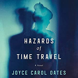 Hazards of Time Travel     A Novel              Written by:                                                                                                                                 Joyce Carol Oates                               Narrated by:                                                                                                                                 Andi Arndt                      Length: 8 hrs and 48 mins     2 ratings     Overall 4.5