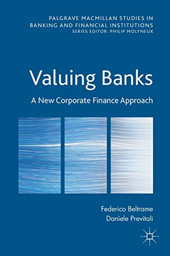 Valuing Banks: A New Corporate Finance Approach (Palgrave Macmillan Studies in Banking and Financial Institutions)
