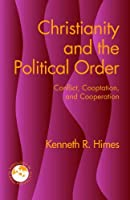 Christianity and the Political Order: Conflict, Cooptation, and Cooperation (Theology in Global Perspective)