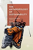 The Anthropology of Sustainability: Beyond Development and Progress (Palgrave Studies in Anthropology of Sustainability)