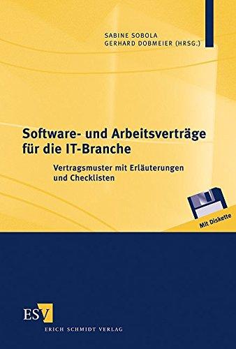 Software- und Arbeitsverträge für die IT-Branche: Vertragsmuster mit Erläuterungen und Checklisten