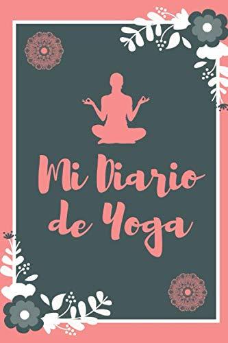 Mi Diario de Yoga: Es el cuaderno de Yoga ideal para apuntar todo de sus sesiones de Yoga- Formato 15 x 23cm con 122 páginas - Para Amantes del Yoga que quieren registrar su progreso