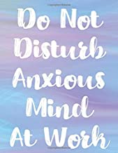 Do Not Disturb Anxious Mind At Work: Empower Your Progress In Managing Anxiety and Other Intense Emotions; Cognitive Behavior Therapy Guided Tracker