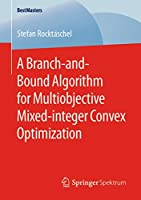 A Branch-and-Bound Algorithm for Multiobjective Mixed-integer Convex Optimization (BestMasters)
