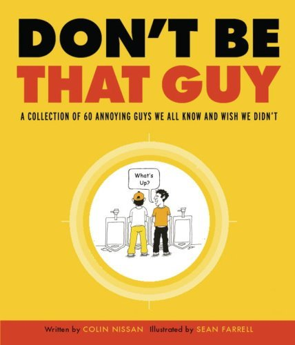 Don't Be That Guy: A Collection of 60 Annoying Guys We All Know and Wish We Didn't (English Edition)